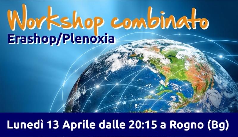 WorkShop combinato EraShop/Plenoxia - Lunedì 13 Aprile dalle 20:15 a Rogno (Bg)