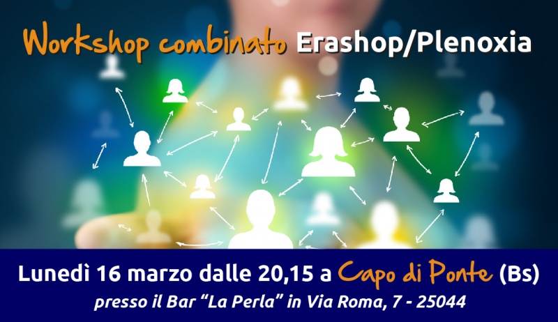 WorkShop EraShop/Plenoxia - Lunedì 16 Marzo Capo di Ponte (Bs)