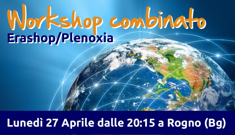 WorkShop combinato EraShop/Plenoxia - Lunedì 27 Aprile dalle 20:15 a Rogno (Bg)