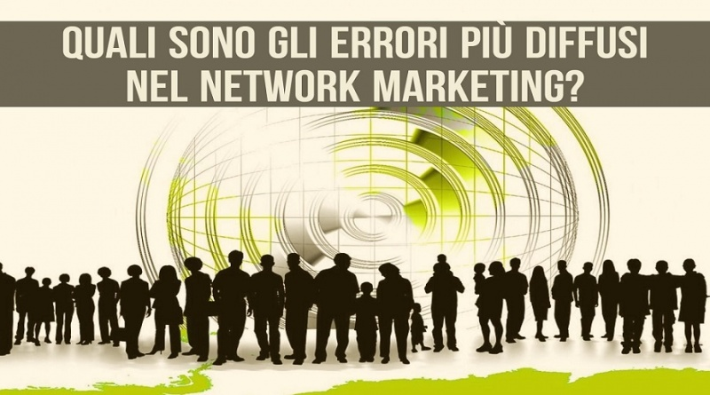 Gli errori da non commettere nel Network Marketing